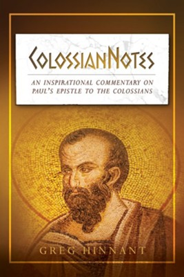 ColossianNotes: An Inspirational Commentary on Paul's Epistle to the Colossians  -     By: Greg Hinnant