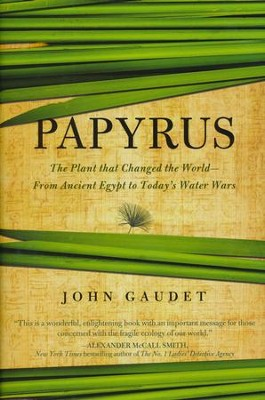 Papyrus: The Plant That Changed the World--From Egypt to Today's Water Wars  -     By: John Gaudet