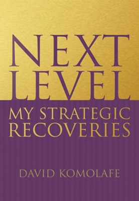 Next Level: My Strategic Recoveries   -     By: David Komolafe