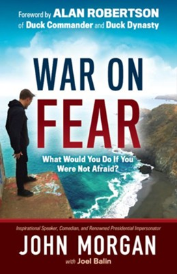 War On Fear: What Would You Do If You Were Not Afraid?  -     By: John Morgan