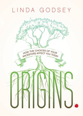 Origins: How the Choices of Your Ancestors Affect You Today  -     By: Linda Godsey