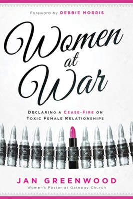 Women At War: Declaring a Cease-Fire on Toxic Female Relationships  -     By: Jan Greenwood