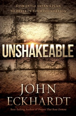Unshakeable: Dismantling Satan's Plan to Destroy Your Foundation  -     By: John Eckhardt