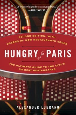 Hungry for Paris (second edition): The Ultimate Guide to the City's 109 Best Restaurants  -     By: Alexander Lobrano