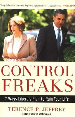 Control Freaks: 7 Ways Liberals Plan to Ruin Your Life   -     By: Terrence P. Jeffrey