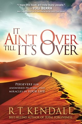 It Ain't Over Till It's Over: Persevere for Answered Prayers and Miracles in Your Life  -     By: R.T. Kendall