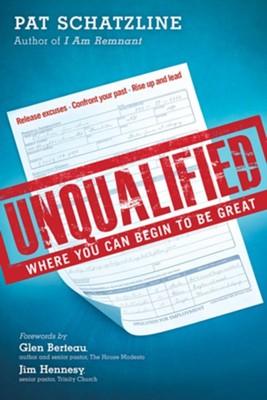 Unqualified: Where You Can Begin To Be Great    -     By: Pat Schatzline