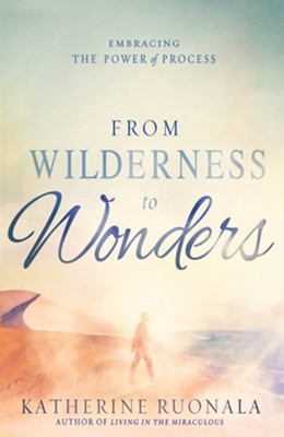 From Wilderness to Wonders: Embracing the power of process  -     By: Katherine Ruonala