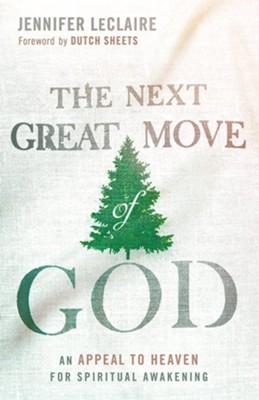 The Next Great Move of God: An Appeal to Heaven for Spiritual Awakening  -     By: Jennifer LeClaire