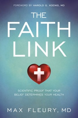 The Faith Link: Scientific Proof That Your Belief Determines Your Health  -     By: Max Fleury MD