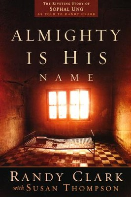Almighty Is His Name: The Riveting Story of SoPhal Ung  -     By: Randy Clark