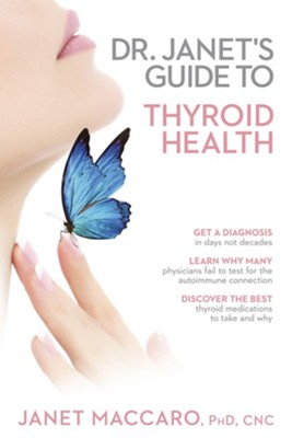 Dr. Janet's Guide to Thyroid Health   -     By: Janet Maccaro Ph.D.