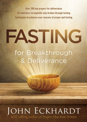 Fasting for Breakthrough and Deliverance    -     By: John Eckhardt