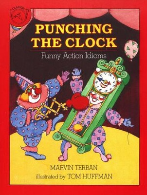 Punching the Clock: Funny Action Idioms   -     By: Marvin Terban     Illustrated By: Tom Huffman