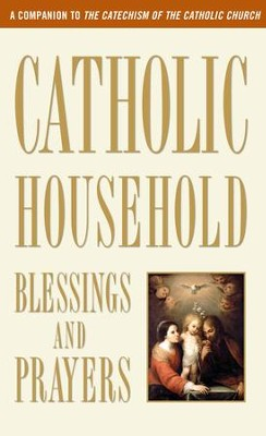 Catholic Household Blessings and Prayers  -     By: U.S. Catholic Bishops