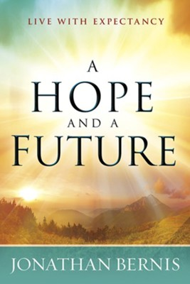 A Hope and a Future: Live With Expectancy  -     By: Jonathan Bernis