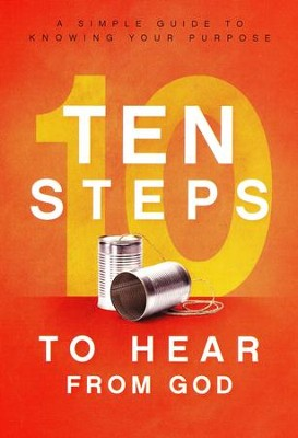 10 Steps To Hear From God: A Simple Guide to Knowing Your Purpose  -