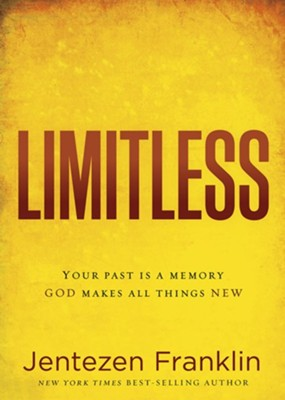 Limitless: Your Past Is a Memory. God Makes All Things New.  -     By: Jentezen Franklin