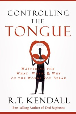 Controlling the Tongue: Mastering the What, When & Why of the Words You Speak  -     By: R.T Kendall