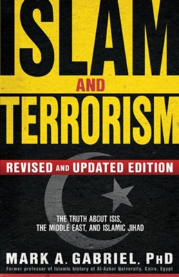 Islam and Terrorism, Revised & Updated Edition The Truth about ISIS, the Middle East & Islamic Jihad  -     By: Mark A. Gabriel Ph.D.