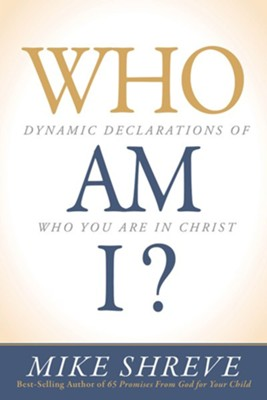 Who Am I? Dynamic Declarations of Who You Are in Christ  -     By: Mike Shreve
