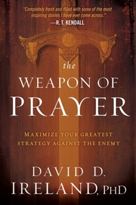 The Weapon of Prayer: Mastering Your Greatest Defense  against the Enemy  -     By: David Ireland