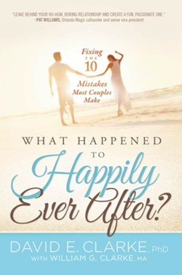 What Happened to Happily Ever After? Fixing the 10 Mistakes Most Couples Make  -     By: David E. Clarke Ph.D.
