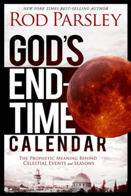 God's End-Time Calendar: The Prophetic Meaning Behind Celestial Events and Seasons  -     By: Rod Parsley