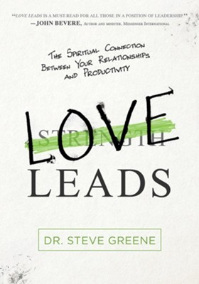 Love Leads: Discover the True Essence of Leadership  -     By: Steve Greene