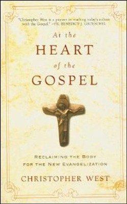 At the Heart of the Gospel: Reclaiming the Body for the New Evangelization  -     By: Christopher West