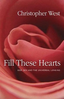 Fill These Hearts: God, Sex, and the Universal Longing  -     By: Christopher West
