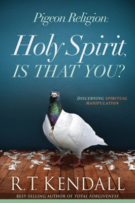 Pigeon Religion: Holy Spirit, Is That You? Discerning Spiritual Manipulation  -     By: R.T. Kendall