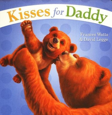 Kisses for Daddy  -     By: Frances Watts