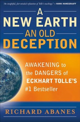 New Earth, An Old Deception, A: Awakening to the Dangers of Eckhart Tolle's #1 Bestseller - eBook  -     By: Richard Abanes