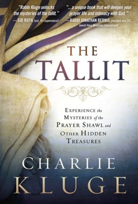 The Tallit: Experience the Mysteries of the Prayer  Shawl and Other Hidden Treasures  -     By: Charlie Kluge