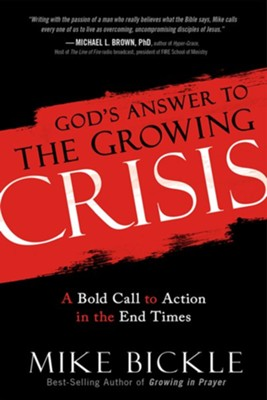 God's Answer to the Growing Crisis: A Bold Call to Action in the End Times  -     By: Mike Bickle