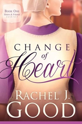 Change of Heart   -     By: Rachel J. Good