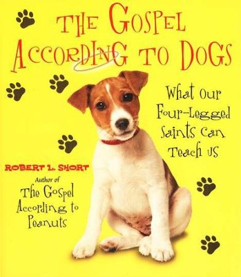 The Gospel According to Dogs: What Our Four-legged Saints Can Teach Us  -     By: Robert L. Short