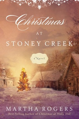 Christmas at Stoney Creek: A Novel  -     By: Martha Rogers