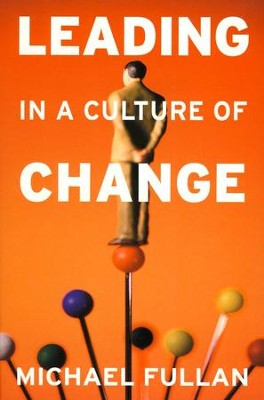 Leading in a Culture of Change  -     By: Michael Fullan