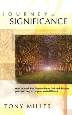 Journey to Significance: Break Free from Mediocre Faith & Discover a Higher Realm of Authority & Anointing  -     By: Tony Miller