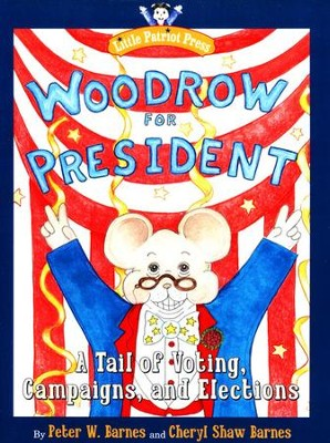 Woodrow for President: A Tail of Voting, Campaigns, and Elections  -     By: Peter W. Barnes, Cheryl Barnes