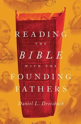 Reading the Bible with the Founding Fathers  -     By: Daniel L. Dreisbach
