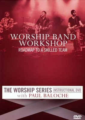 Worship Band Workshop: Roadmap to A Skilled Team   -     By: Paul Baloche
