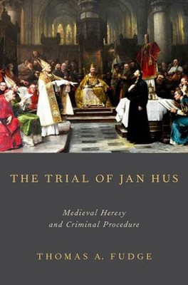 The Trial of Jan Hus: Medieval Heresy and Criminal Procedure  -     By: Thomas A. Fudge