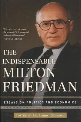 The Indispensable Milton Friedman: Essays on Politics and Economics  -     By: Lanny Ebenstein
