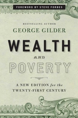 Wealth and Poverty: A Completely Revised New Edition for the Twenty-First Century  -     By: George F. Gilder
