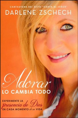 Adorar Lo Cambia Todo  (Worship Changes Everything)   -     By: Darlene Zschech