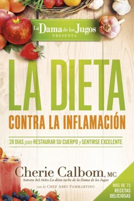 La dieta contra la inflamacion de la Dama de los Jugos; The Juice Lady's Anti-Inflammation Diet  -     By: Cherie Calbom MC