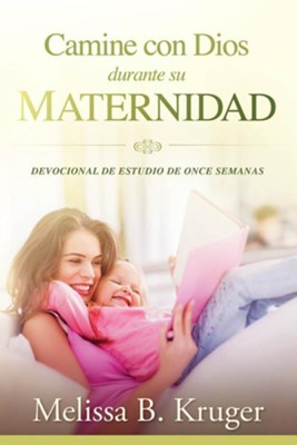Camine con Dios durante su maternidad (Walk with God in the Season of Motherhood)  -     By: Melissa Kruger